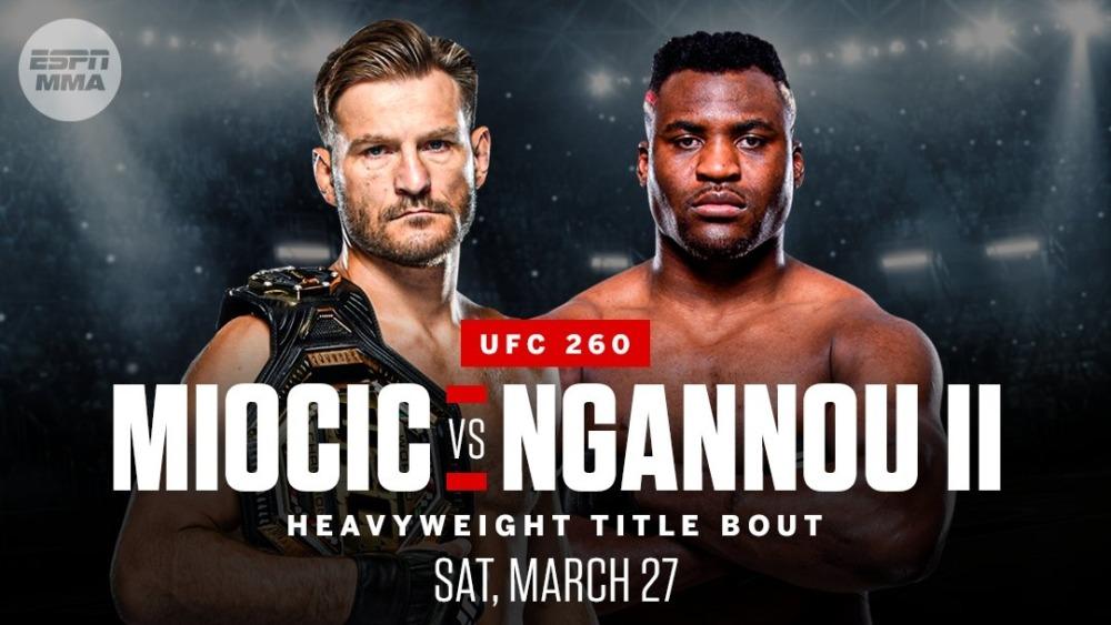 Stipe Miocic vs Francis Ngannou II sẽ diễn ra tại UFC 260 vào cuối tháng 3.